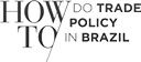 How to do Trade Policy in Brazil