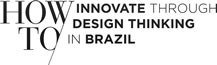 How to Innovate Through Design Thinking in Brazil