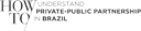 How to understand Public-Private Partnership in Brazil