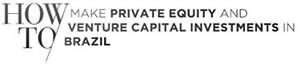 howto-make-private-equity-and-venture-capital-investments-in-brazil.jpg