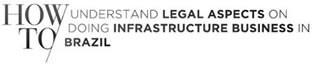 howto-understand-legal-aspects-on-doing-infrastructure-business-in-brazil.jpg