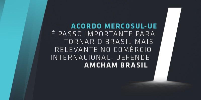 Brasil - Amcham recebe com grande satisfação o anúncio da conclusão do Acordo de Associação Mercosul - União Europeia