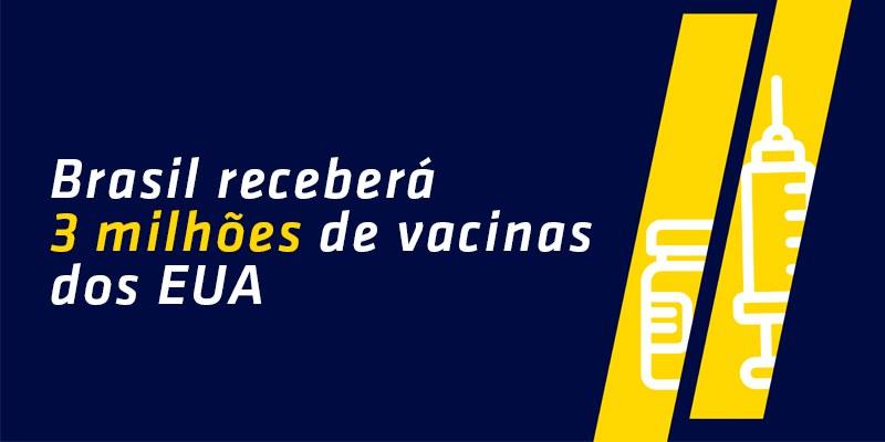 Brasil receberá a maior doação direta de vacinas contra a Covid-19 já anunciada pelos Estados Unidos